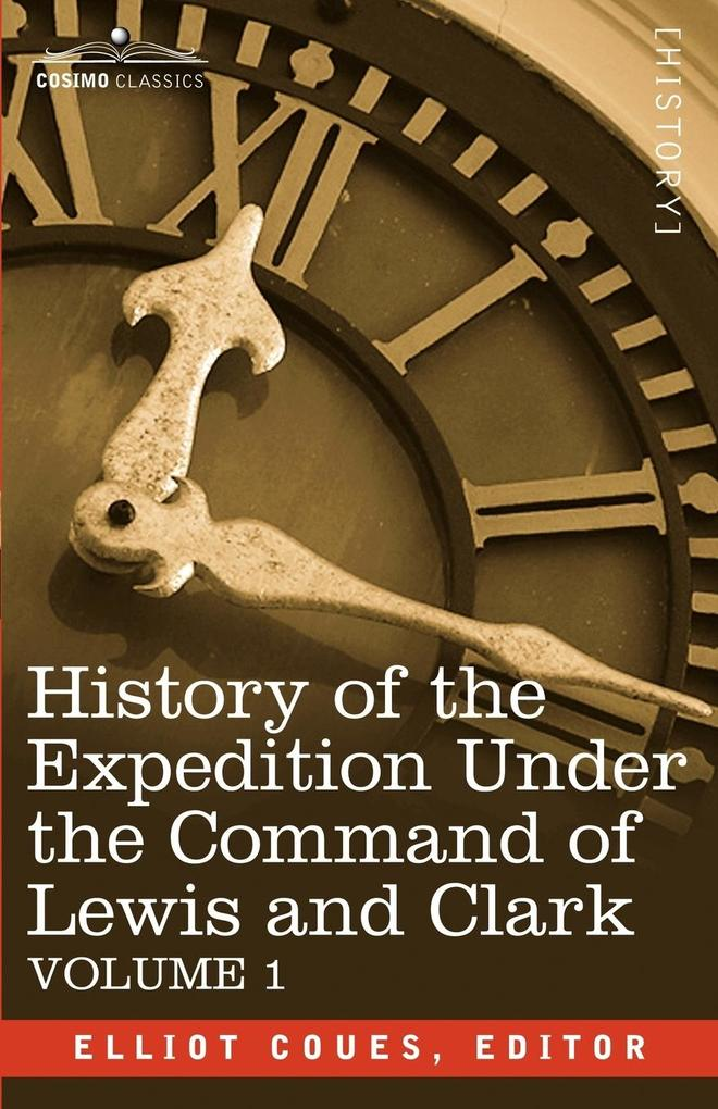 History of the Expedition Under the Command of Lewis and Clark, Vol.1 als Taschenbuch
