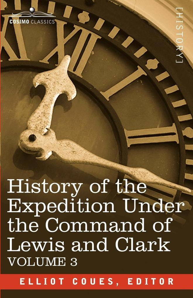 History of the Expedition Under the Command of Lewis and Clark, Vol.3 als Taschenbuch