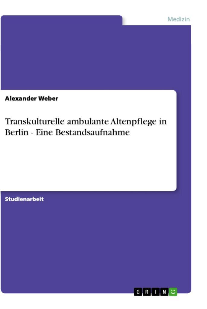 Transkulturelle ambulante Altenpflege in Berlin - Eine Bestandsaufnahme als Buch (kartoniert)