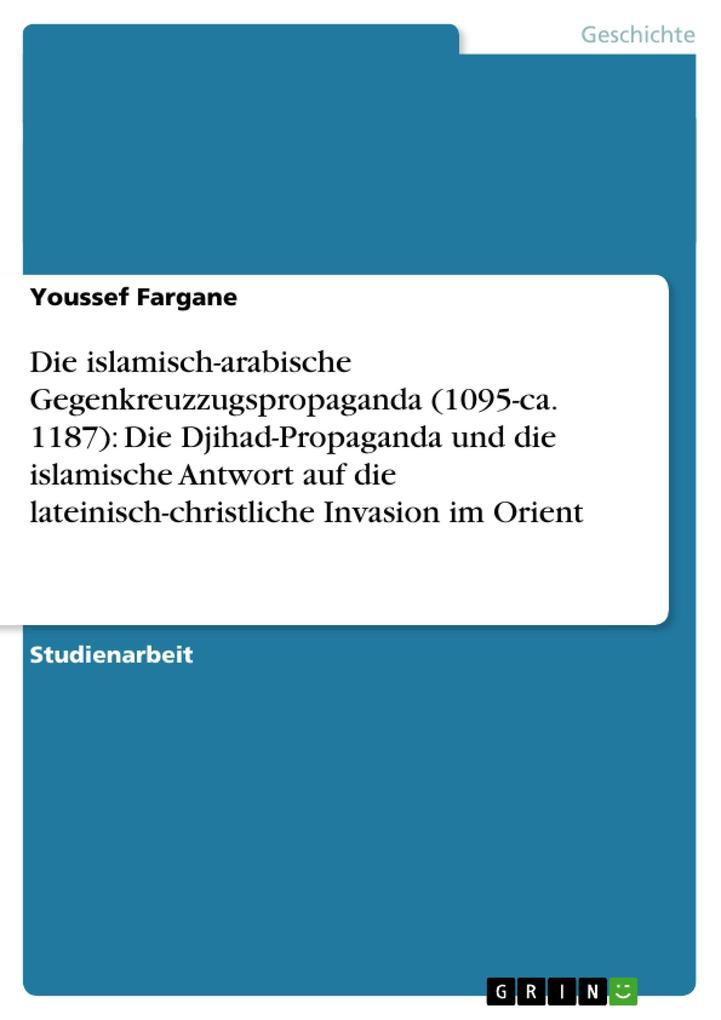 Die islamisch-arabische Gegenkreuzzugspropaganda (1095-ca. 1187): Die Djihad-Propaganda und die isla als Taschenbuch