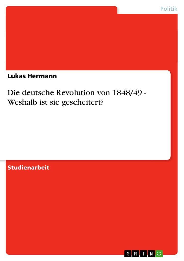 Die deutsche Revolution von 1848/49 - Weshalb ist sie gescheitert? als Buch (geheftet)