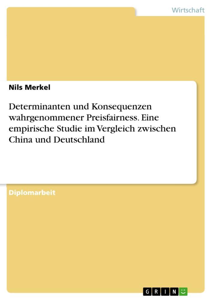 Determinanten und Konsequenzen wahrgenommener Preisfairness. Eine empirische Studie im Vergleich zwischen China und Deutschland als Buch (kartoniert)