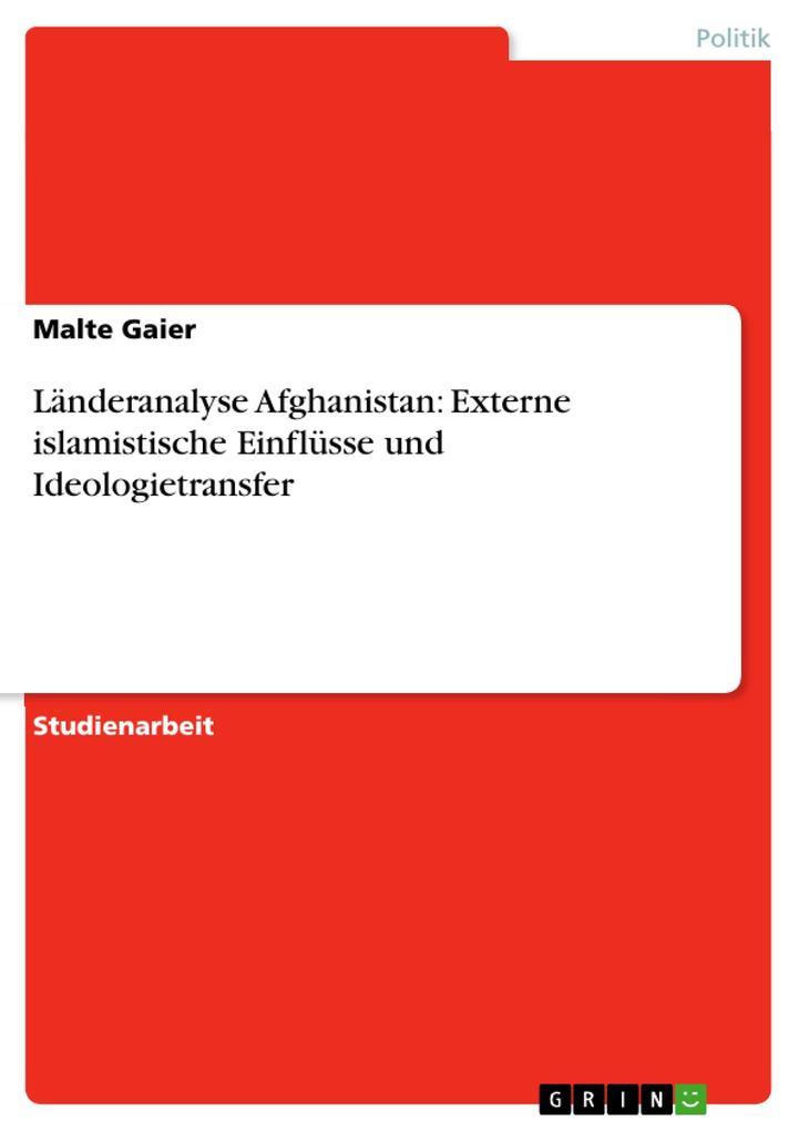 Länderanalyse Afghanistan: Externe islamistische Einflüsse und Ideologietransfer als Buch (kartoniert)