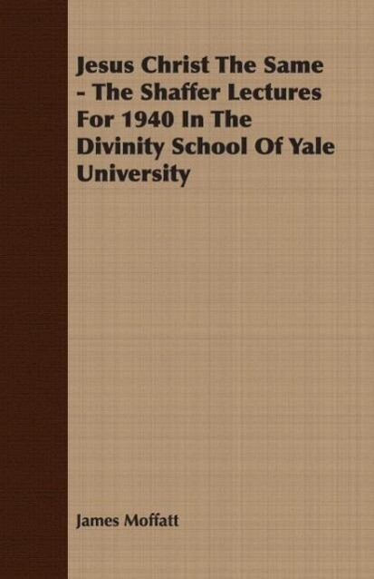 Jesus Christ The Same - The Shaffer Lectures For 1940 In The Divinity School Of Yale University als Taschenbuch