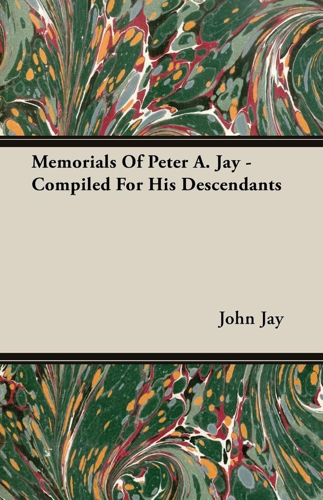 Memorials Of Peter A. Jay - Compiled For His Descendants als Taschenbuch