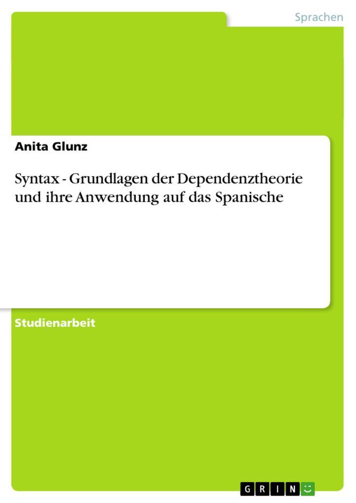Syntax - Grundlagen der Dependenztheorie und ihre Anwendung auf das Spanische als Taschenbuch