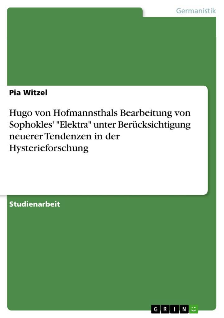 """Hugo von Hofmannsthals Bearbeitung von Sophokles' """"Elektra"""" unter Berücksichtigung neuerer Tendenzen in der Hysterieforschung als Buch (kartoniert)"""