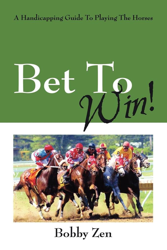 Bet to Win! a Handicapping Guide to Playing the Horses als Taschenbuch