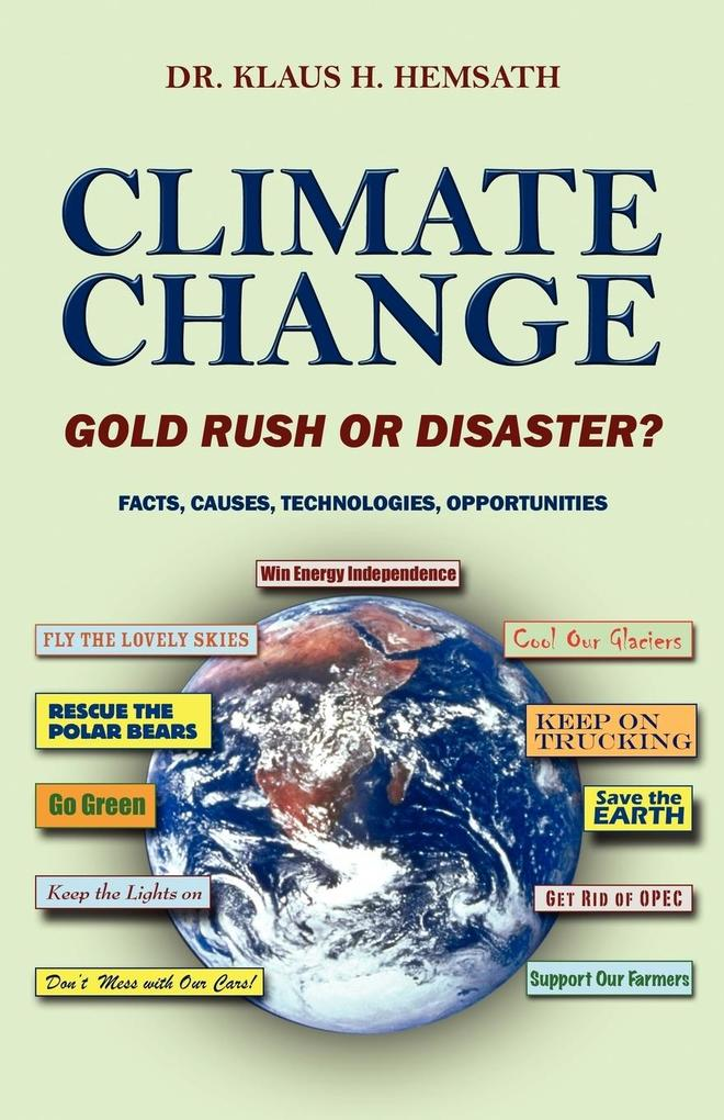 Climate Change - Gold Rush or Disaster? Facts, Causes, Technologies, Opportunities als Taschenbuch