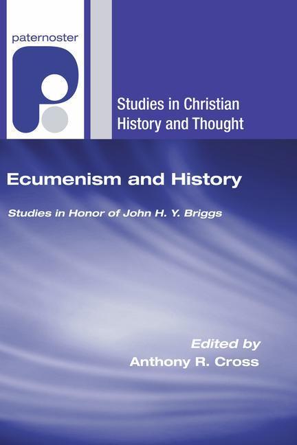 Ecumenism and History: Studies in Honor of John H. Y. Briggs als Taschenbuch