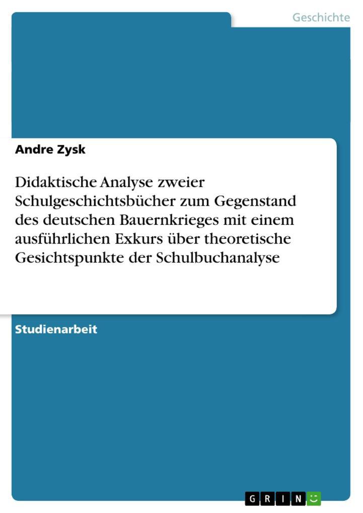 Didaktische Analyse zweier Schulgeschichtsbücher zum Gegenstand des deutschen Bauernkrieges mit einem ausführlichen Exkurs über theoretische Gesichtspunkte der Schulbuchanalyse als Buch (kartoniert)