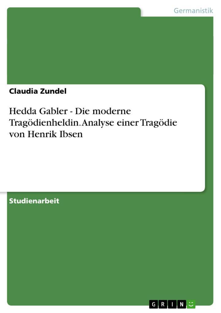 Hedda Gabler - Die moderne Tragödienheldin. Analyse einer Tragödie von Henrik Ibsen als Buch (kartoniert)