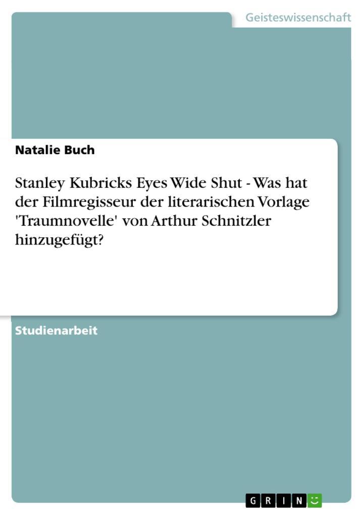 Stanley Kubricks Eyes Wide Shut - Was hat der Filmregisseur der literarischen Vorlage 'Traumnovelle' als Taschenbuch