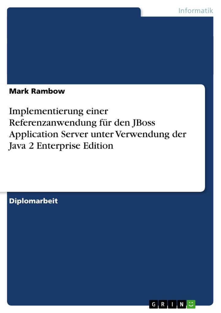 Implementierung einer Referenzanwendung für den JBoss Application Server unter Verwendung der Java 2 als Buch (kartoniert)