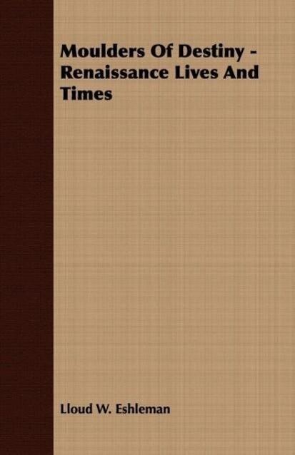 Moulders Of Destiny - Renaissance Lives And Times als Taschenbuch