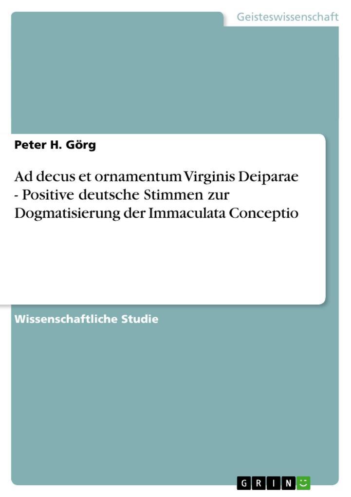 Ad decus et ornamentum Virginis Deiparae - Positive deutsche Stimmen zur Dogmatisierung der Immacula als Taschenbuch