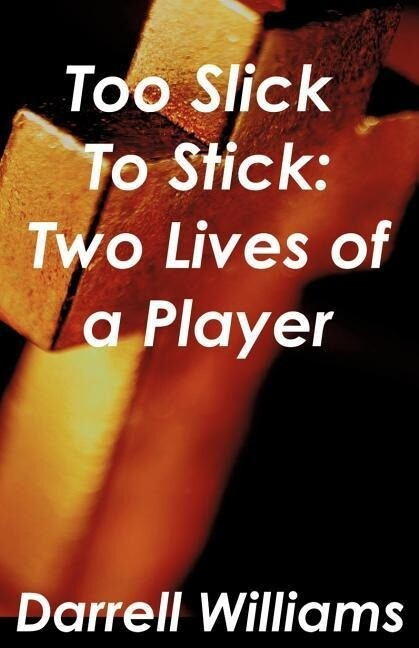 Too Slick to Stick: Two Lives of a Player als Taschenbuch