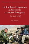 Civil-Military Cooperation in Response to a Complex Emergency: Just Another Drill?