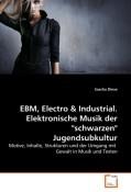 EBM, Electro & Industrial. Elektronische Musik der 'schwarzen' Jugendsubkultur.