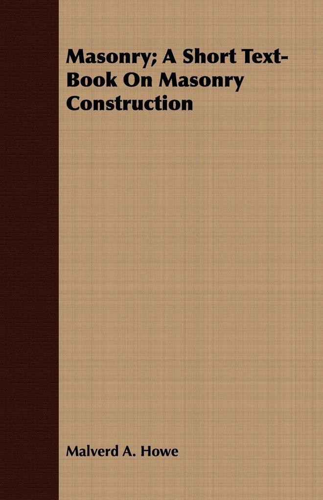 Masonry; A Short Text-Book On Masonry Construction als Taschenbuch