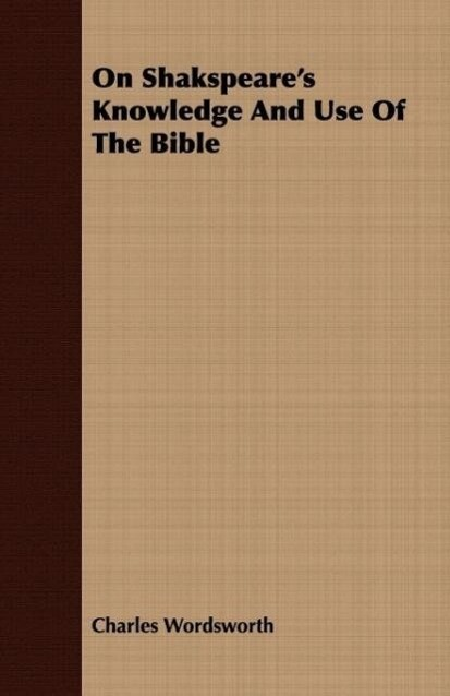 On Shakspeare's Knowledge And Use Of The Bible als Taschenbuch