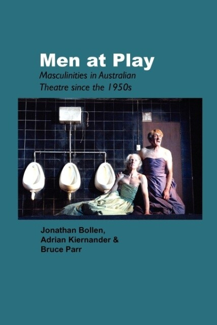 Men at Play: Masculinities in Australian Theatre Since the 1950s als Taschenbuch