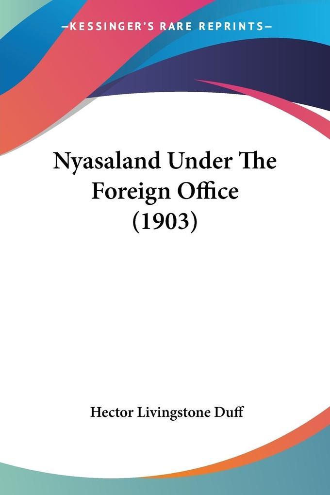 Nyasaland Under The Foreign Office (1903) als Taschenbuch