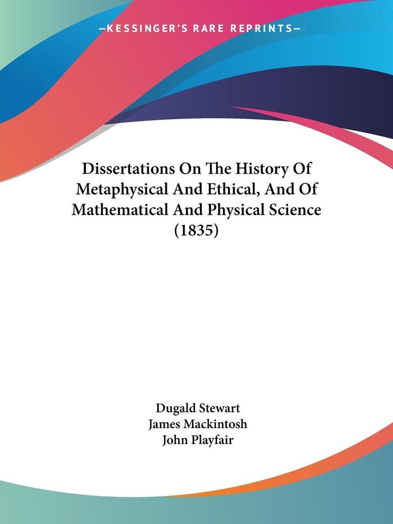 Dissertations On The History Of Metaphysical And Ethical, And Of Mathematical And Physical Science (1835) als Taschenbuch