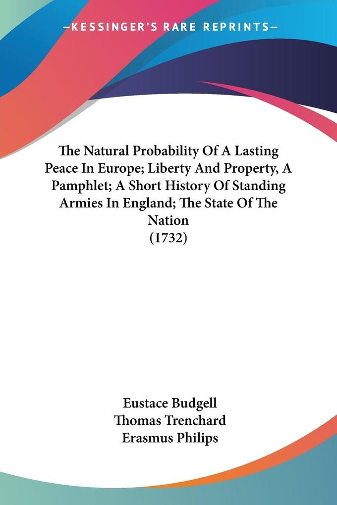The Natural Probability Of A Lasting Peace In Europe; Liberty And Property, A Pamphlet; A Short History Of Standing Armies In England; The State Of The Nation (1732) als Taschenbuch