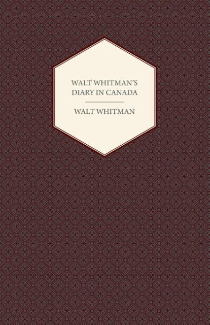 Walt Whitman's Diary in Canada - With Extracts from Other of His Diaries and Literary Note-Books als Taschenbuch