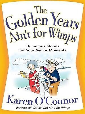 The Golden Years Ain't for Wimps: Humorous Stories for Your Senior Moments als Taschenbuch