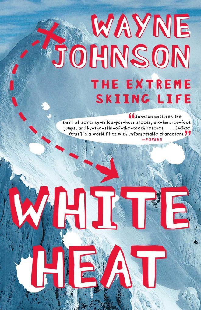 White Heat: The Extreme Skiing Life als Taschenbuch
