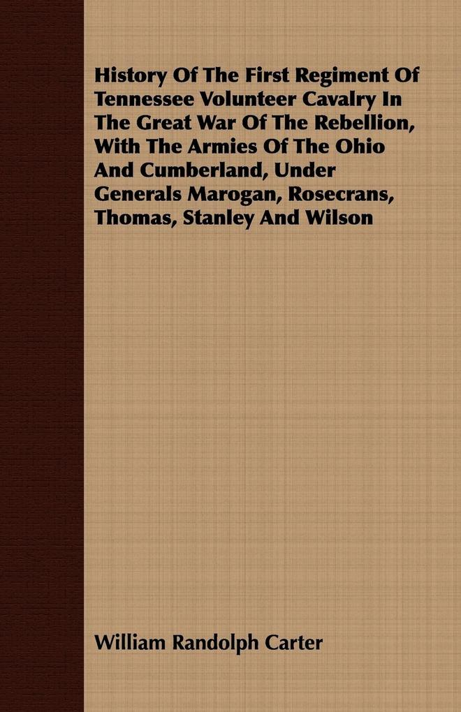 History of the First Regiment of Tennessee Volunteer Cavalry in the Great War of the Rebellion, with the Armies of the Ohio and Cumberland, Under Gene als Taschenbuch