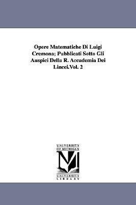 Opere Matematiche Di Luigi Cremona; Pubblicati Sotto Gli Auspici Della R. Accademia Dei Lincei.Vol. 2 als Taschenbuch