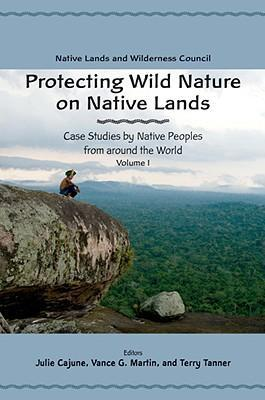 Protecting Wild Nature on Native Lands: Case Studies by Native Peoples from Around the World als Taschenbuch
