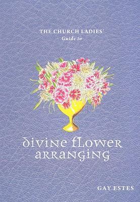 The Church Ladies' Guide to Divine Flower Arranging als Taschenbuch