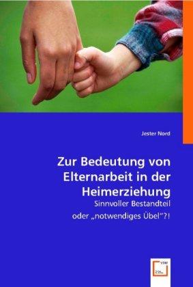 Zur Bedeutung von Elternarbeit in der Heimerziehung als Buch (kartoniert)