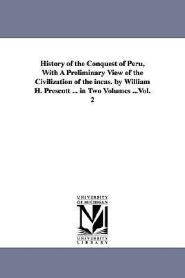 History of the Conquest of Peru, With A Preliminary View of the Civilization of the incas. by William H. Prescott ... in Two Volumes ...Vol. 2 als Taschenbuch