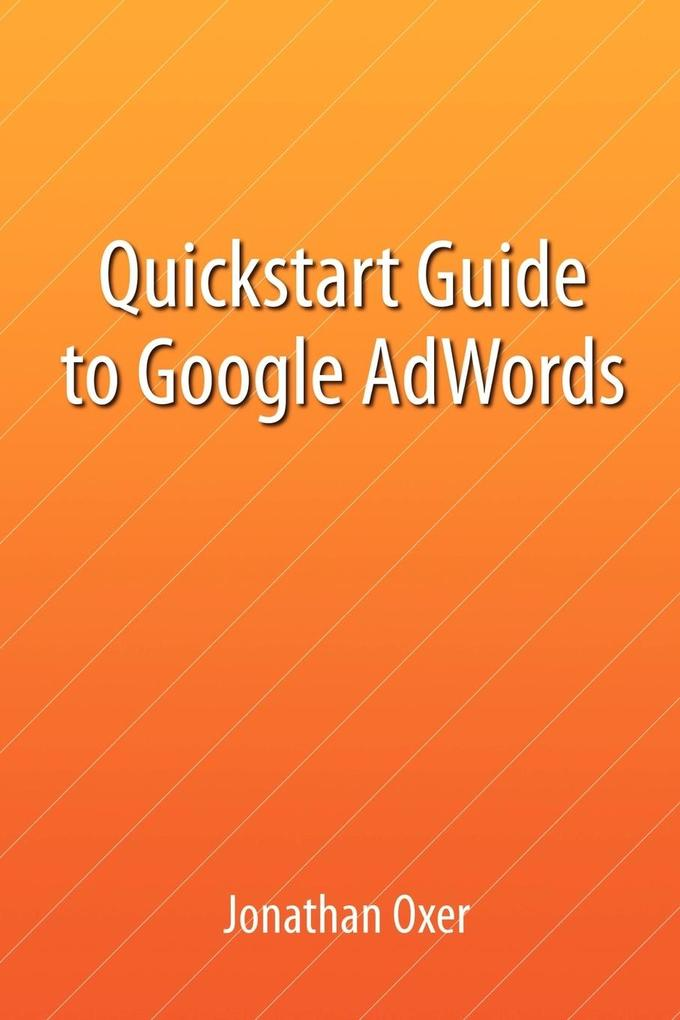 Quickstart Guide To Google AdWords als Taschenbuch
