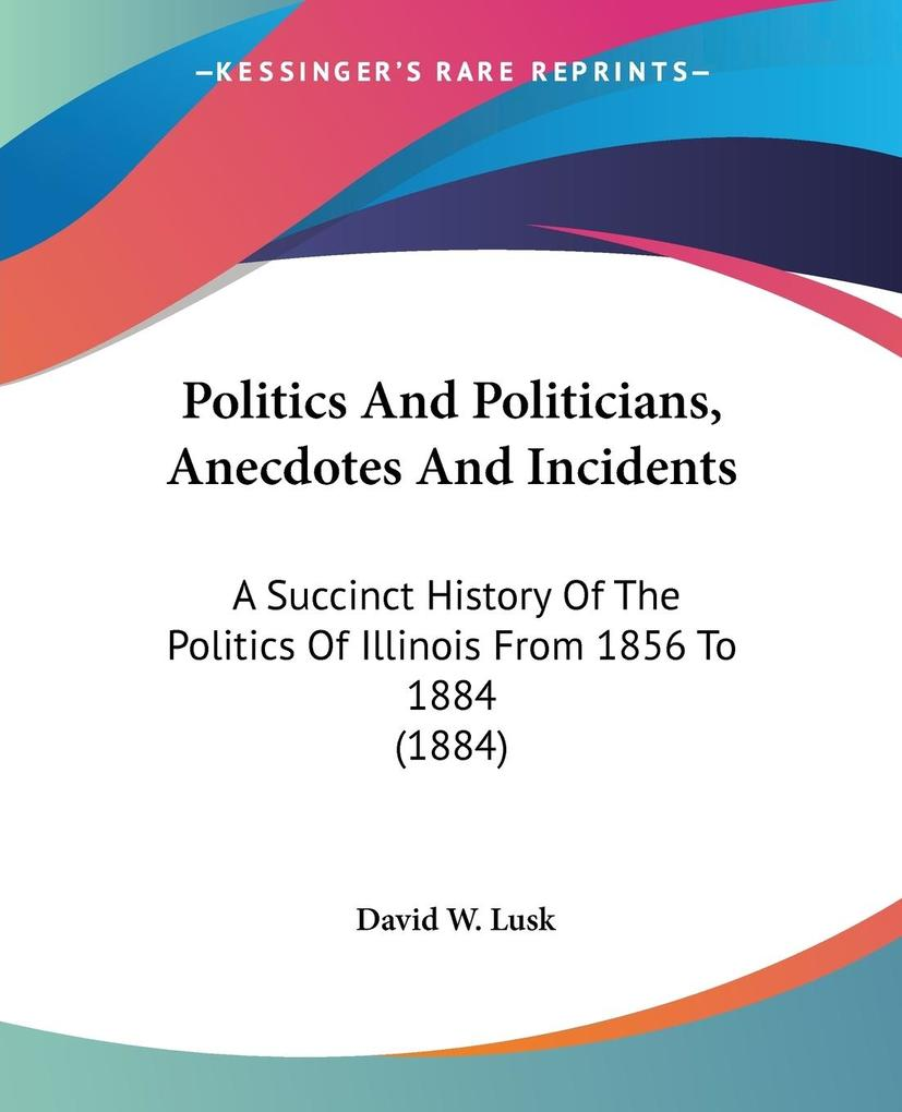 Politics And Politicians, Anecdotes And Incidents als Taschenbuch
