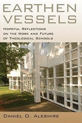 Earthen Vessels: Hopeful Reflections on the Work and Future of Theological Schools als Taschenbuch