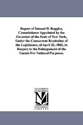 Report of Samuel B. Ruggles, Commissioner Appointed by the Governor of the State of New York, Under the Concurrent Resolution of the Legislature, of A als Taschenbuch