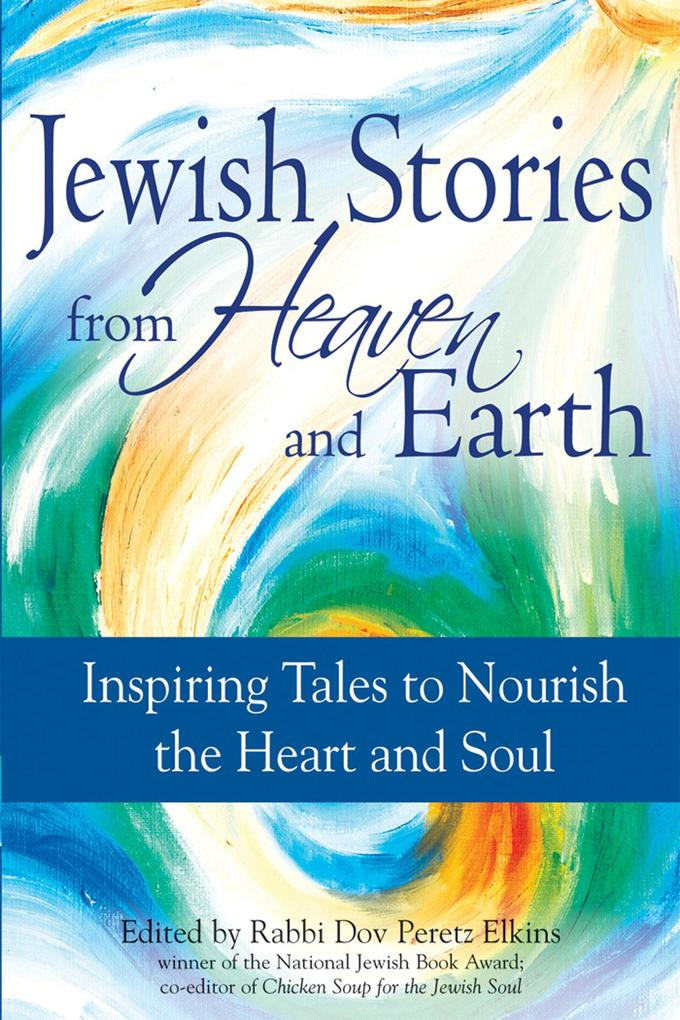 Jewish Stories from Heaven and Earth: Inspiring Tales to Nourish the Heart and Soul als Taschenbuch