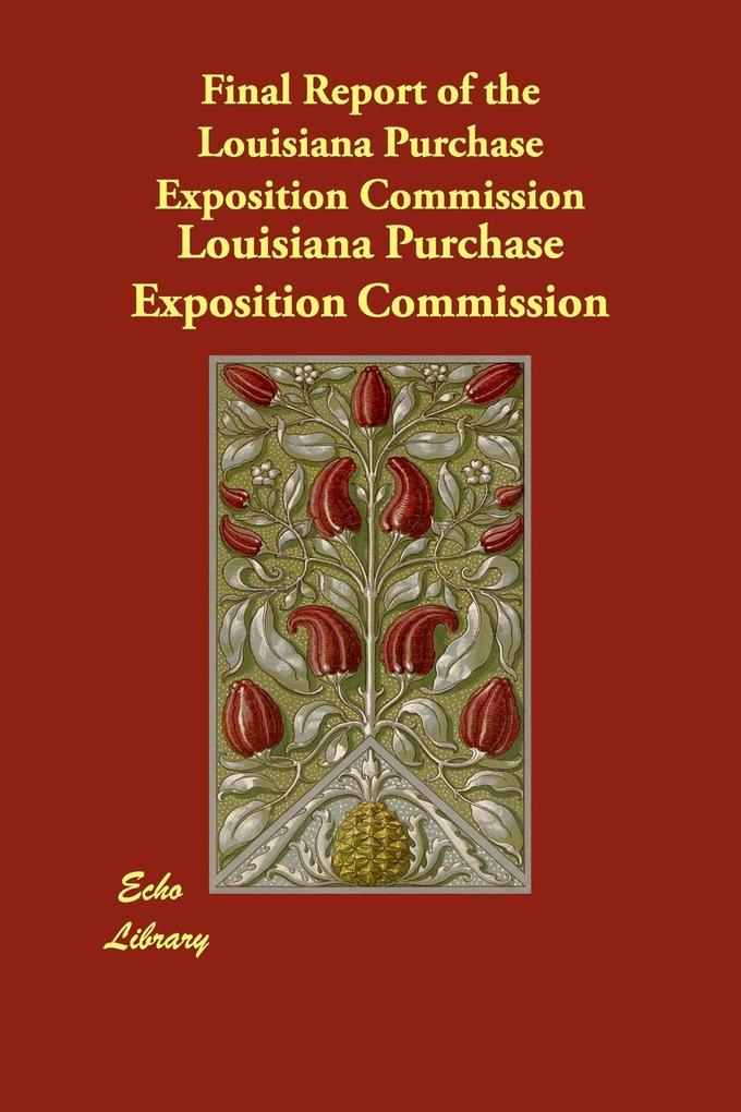 Final Report of the Louisiana Purchase Exposition Commission als Taschenbuch