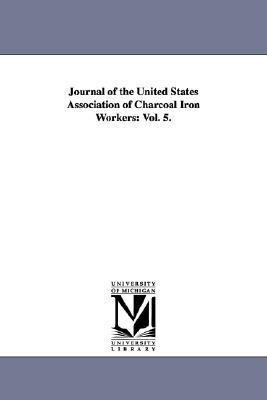 Journal of the United States Association of Charcoal Iron Workers: Vol. 5. als Taschenbuch