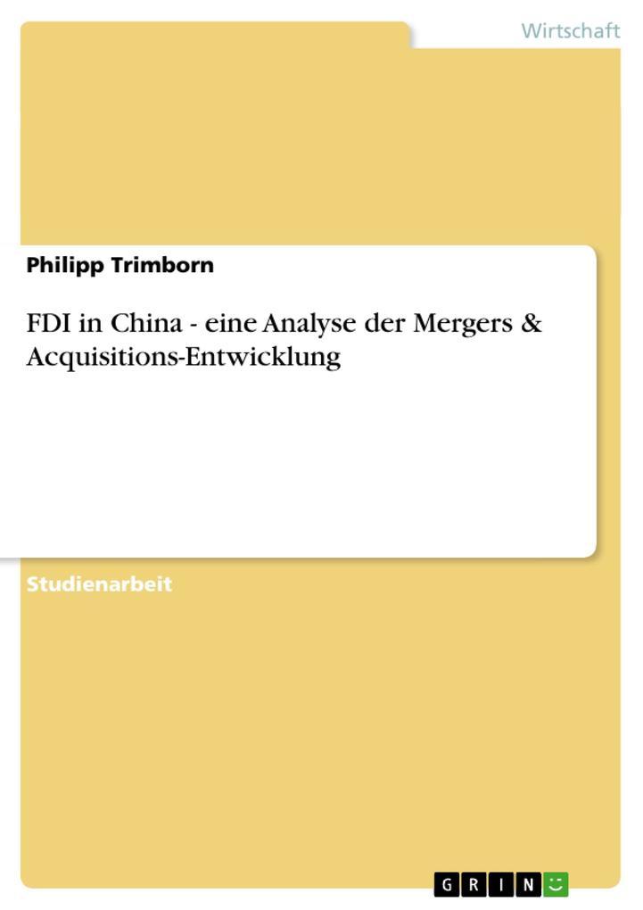 FDI in China - eine Analyse der Mergers & Acquisitions-Entwicklung als Buch (kartoniert)