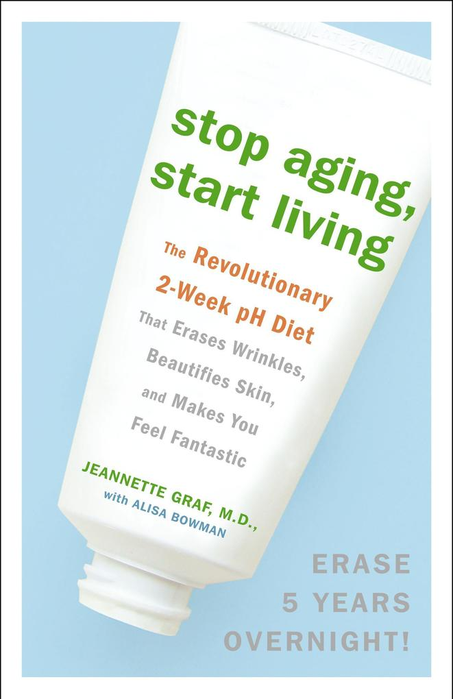 Stop Aging, Start Living: The Revolutionary 2-Week PH Diet That Erases Wrinkles, Beautifies Skin, and Makes You Feel Fantastic als Taschenbuch