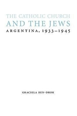 The Catholic Church and the Jews: Argentina, 1933-1945 als Buch (gebunden)