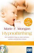 HypnoBirthing. Der natürliche Weg zu einer sicheren, sanften und leichten Geburt