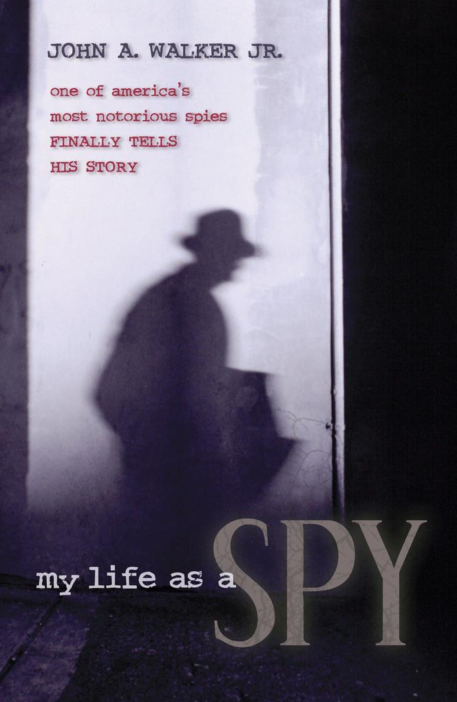 My Life as a Spy: One of America's Most Notorious Spies Finally Tells His Story als Buch (gebunden)
